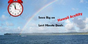 Last Minute Activity Deals Coming to Hawaii